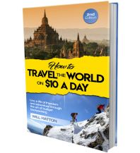 Reiseführer Hatton Will - How to travel the World on USD 10 a Day Createspace