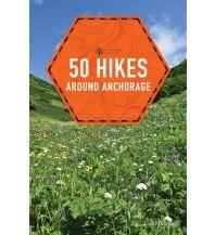 Wanderführer 50 Hikes Around Anchorage The Countryman Press