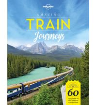 Eisenbahn Lonely Planet Bildband - Amazing Train Journeys Lonely Planet Publications