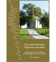 Weitwandern Der mittelalterliche Pilgerweg nach Rom (Thüringer Wald - Alpen) Heinke