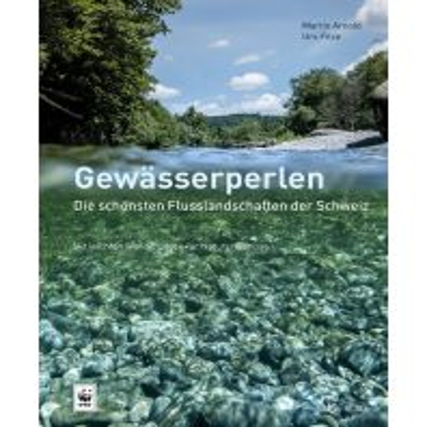 Wanderführer Gewässerperlen – die schönsten Flusslandschaften der Schweiz AT Verlag AZ Fachverlage AC