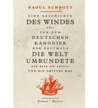 Törnberichte und Erzählungen Eine Geschichte des Windes oder Von dem deutschen Kanonier der erstmals die Welt umrundete und dann ein zweites und ein drittes Mal Carl Hanser GmbH & Co.