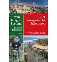 Bergerzählungen Himmel, Hergott, Portugal – Der portugische Jakobsweg Leykam Verlag