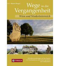 Wanderführer Wege in die Vergangenheit - Wien und Niederösterreich Tyrolia Verlagsanstalt