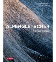 Alpengletscher - eine Hommage Tyrolia Verlagsanstalt