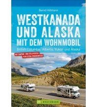 Reiseführer Westkanada und Alaska mit dem Wohnmobil Bruckmann Verlag