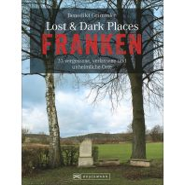 Lost & Dark Places Franken Bruckmann Verlag