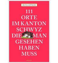 Reiseführer 111 Orte im Kanton Schwyz, die man gesehen haben muss Emons Verlag