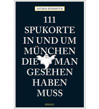 Reiseführer 111 Spukorte in und um München, die man gesehen haben muss Emons Verlag