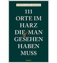 Reiseführer 111 Orte im Harz, die man gesehen haben muss Emons Verlag