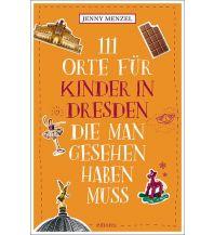 Reiseführer 111 Orte für Kinder in Dresden, die man gesehen haben muss Emons Verlag
