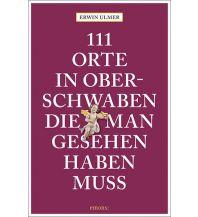 111 Orte in Oberschwaben, die man gesehen haben muss Emons Verlag