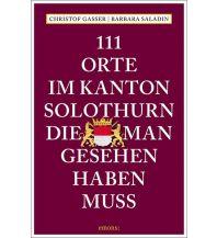 111 Orte im Kanton Solothurn, die man gesehen haben muss Emons Verlag