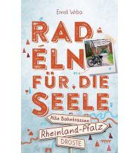 Radführer Radeln für die Seele Rheinland-Pfalz - Alte Bahntrassen Droste Verlag