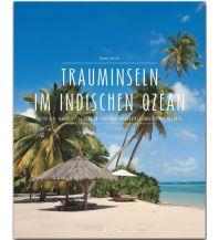 Bildbände Premium Trauminseln im Indischen Ozean. Seychellen - Mauritius - La Réunion - Sansibar - Madagaskar - Malediven - Sri Lanka Stürtz Verlag GmbH