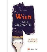 Reiseführer SCHÖN & SCHAURIG - Wien - Dunkle Geschichten Wartberg Verlag GmbH