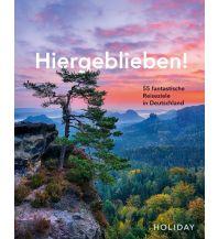Reiseführer HOLIDAY Reisebuch: Hiergeblieben! – 55 fantastische Reiseziele in Deutschland Travel House Media