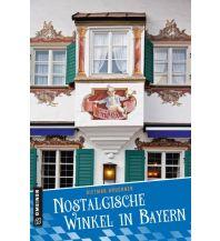 Nostalgische Winkel in Bayern Armin Gmeiner Verlag