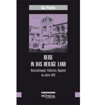 Reiseerzählungen Reise in das Heilige Land Promedia Verlag
