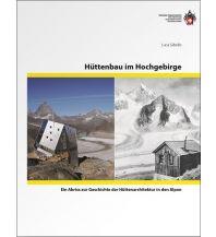 Bergtechnik Hüttenbau im Hochgebirge Schweizer Alpin Club