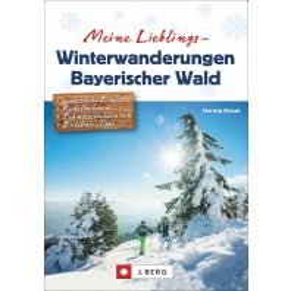 Winterwander- und Schneeschuhführer Meine Lieblings-Winterwanderungen Bayerischer Wald Josef Berg Verlag im Bruckmann Verlag