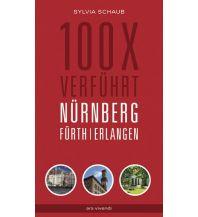 Reiseführer 100 x verführt Nürnberg, Fürth, Erlangen ars vivendi verlag
