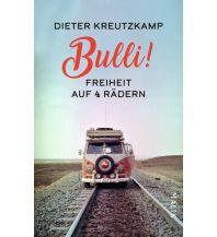 Motorradreisen Bulli! Freiheit auf vier Rädern Malik Verlag