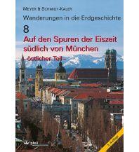 Geologie und Mineralogie Wanderungen in die Erdgeschichte, Band 8: Auf den Spuren der Eiszeit südlich von München - östlicher Teil Dr. Friedrich Pfeil Verlag