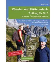 Weitwandern Wander- und Hüttenurlaub - Trekking für alle in Bayern, Österreich und Südtirol Wanda Kampel Verlags KG