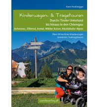 Kinderwagen- & Tragetouren durchs Tiroler Unterland bis hinaus in den Chiemgau Wanda Kampel Verlags KG