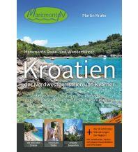 Reiseführer Maremonto Reise- und Wanderführer: Kroatien – der Nordwesten: Istrien und Kvarner Maremonto Reiseverlag