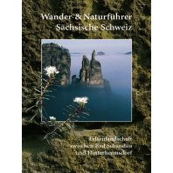 Wander- und Naturführer Sächsische Schweiz / Band 1 – Felsenlandschaft Berg- & Naturverlag Rölke