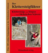 Klettersteigführer Der Klettersteigführer - Klettersteige und Stiegen in der Sächsischen Schweiz Michael Bellmann Verlag
