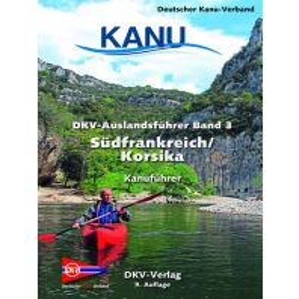Kanusport DKV-Auslandsführer Band 3, Südfrankreich/Korsika Deutscher Kanusportverband DKV