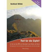 Bergerzählungen Reif für die Gipfel! Zu Fuß auf dem E5: Von Oberstdorf nach Meran und Bozen Wiesenburg Verlag