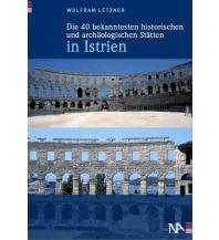 Reiseführer Die 40 bekanntesten historischen und archäologischen Stätten in Istrien Nünnerich-Asmus Verlag & Media