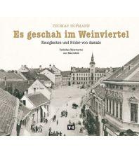 Bildbände Es geschah im Weinviertel Edition Winkler-Hermaden