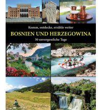 Bildbände Komm, entdecke, erzähle weiter BOSNIEN UND HERZEGOWINA Amel Salihbasic