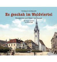 Bildbände Es geschah im Waldviertel Edition Winkler-Hermaden