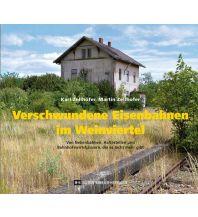 Eisenbahn Verschwundene Eisenbahnen im Weinviertel Edition Winkler-Hermaden