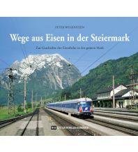 Eisenbahn Wege aus Eisen in der Steiermark Edition Winkler-Hermaden
