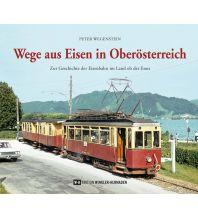 Wege aus Eisen in Oberösterreich Edition Winkler-Hermaden