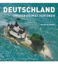 Bildbände Deutschland: Unsere Heimat von oben Frederking & Thaler Verlag GmbH
