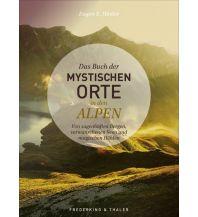 Bergerzählungen Das Buch der mystischen Orte in den Alpen Frederking & Thaler Verlag GmbH