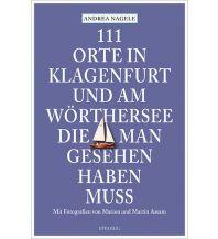 Reiseführer 111 Orte in Klagenfurt und am Wörthersee, die man gesehen haben muss Emons Verlag
