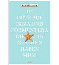 Reiseführer 111 Orte auf Ibiza und Formentera, die man gesehen haben muss Emons Verlag