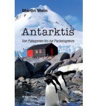 Bergerzählungen Antarktis - Von Patagonien bis zur Packeisgrenze Wiesenburg Verlag