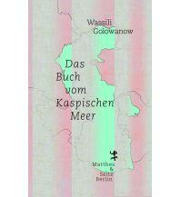 Reiseführer Das Buch vom Kaspischen Meer Matthes & Seitz Verlag