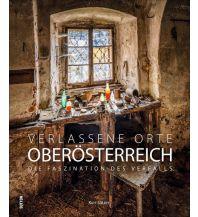 Verlassene Orte Oberösterreich Sutton Verlag GmbH