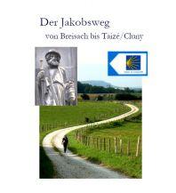 Der Jakobsweg von Thann bis Taizé/Cluny Jakobsweg-Team Winnenden